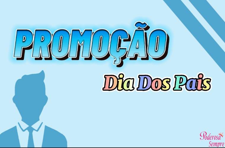 PROMOÇÕES /MÊS DOS PAIS